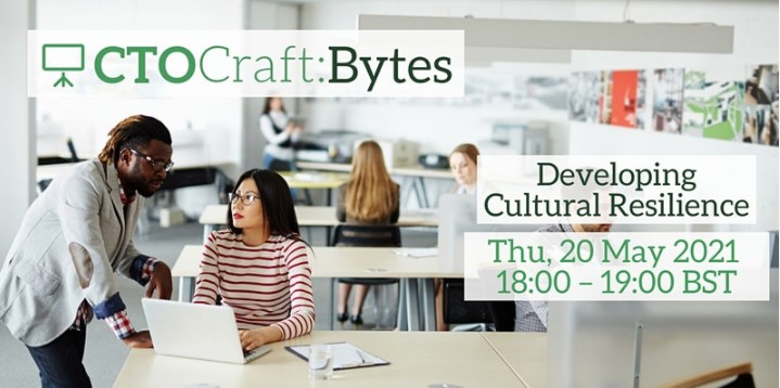 CTO Craft Bytes – Developing Cultural Resilience
